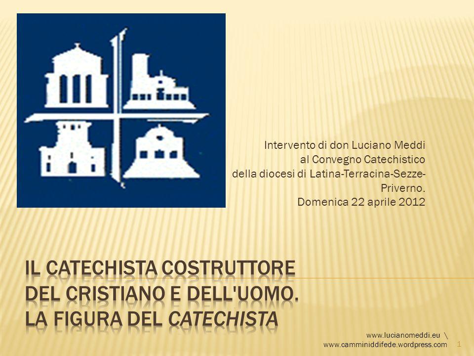 Intervento di don Luciano Meddi al Convegno Catechistico della diocesi di Latina-Terracina-Sezze- Priverno. Domenica 22 aprile 2012 www.lucianomeddi.e