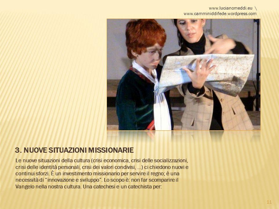 www.lucianomeddi.eu \ www.camminiddifede.wordpress.com 11 3. NUOVE SITUAZIONI MISSIONARIE Le nuove situazioni della cultura (crisi economica, crisi de
