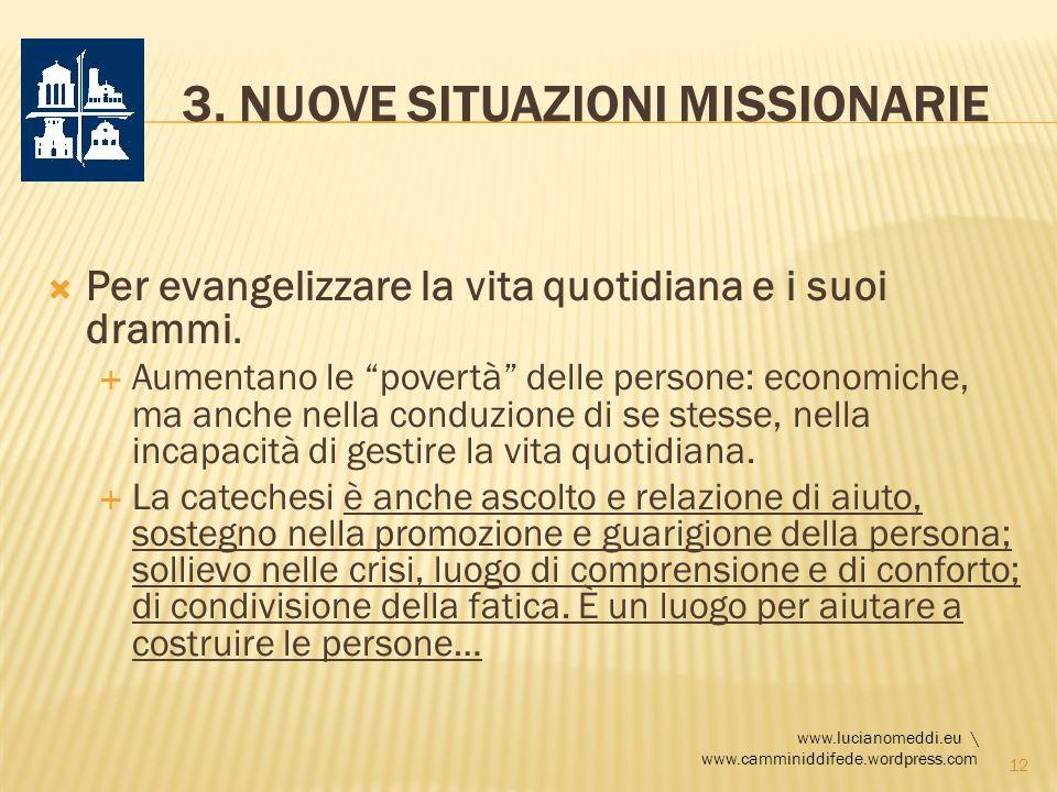 3. NUOVE SITUAZIONI MISSIONARIE Per evangelizzare la vita quotidiana e i suoi drammi. Aumentano le povertà delle persone: economiche, ma anche nella c