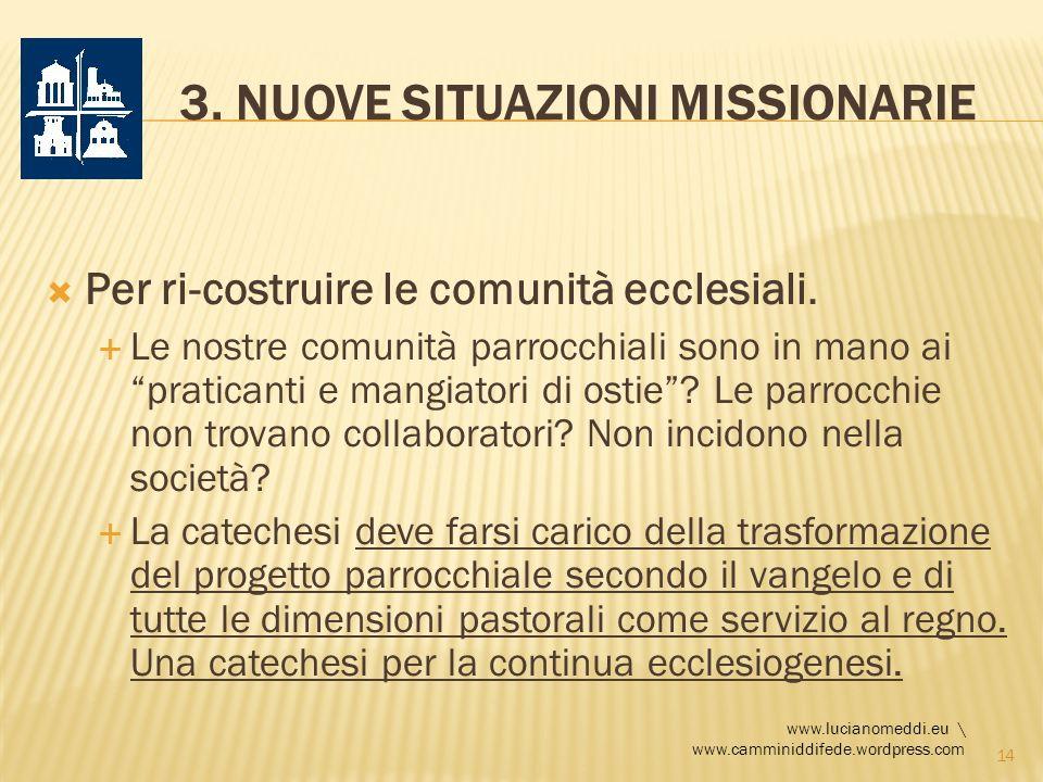 3. NUOVE SITUAZIONI MISSIONARIE Per ri-costruire le comunità ecclesiali. Le nostre comunità parrocchiali sono in mano ai praticanti e mangiatori di os