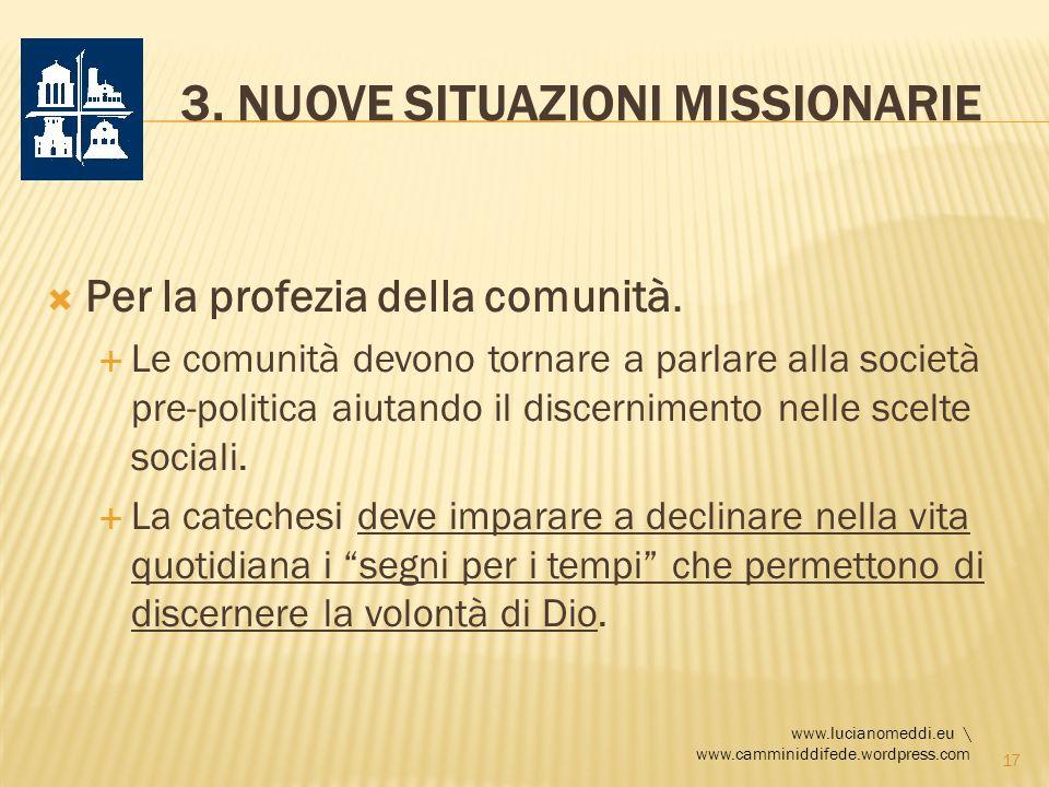 3. NUOVE SITUAZIONI MISSIONARIE Per la profezia della comunità. Le comunità devono tornare a parlare alla società pre-politica aiutando il discernimen