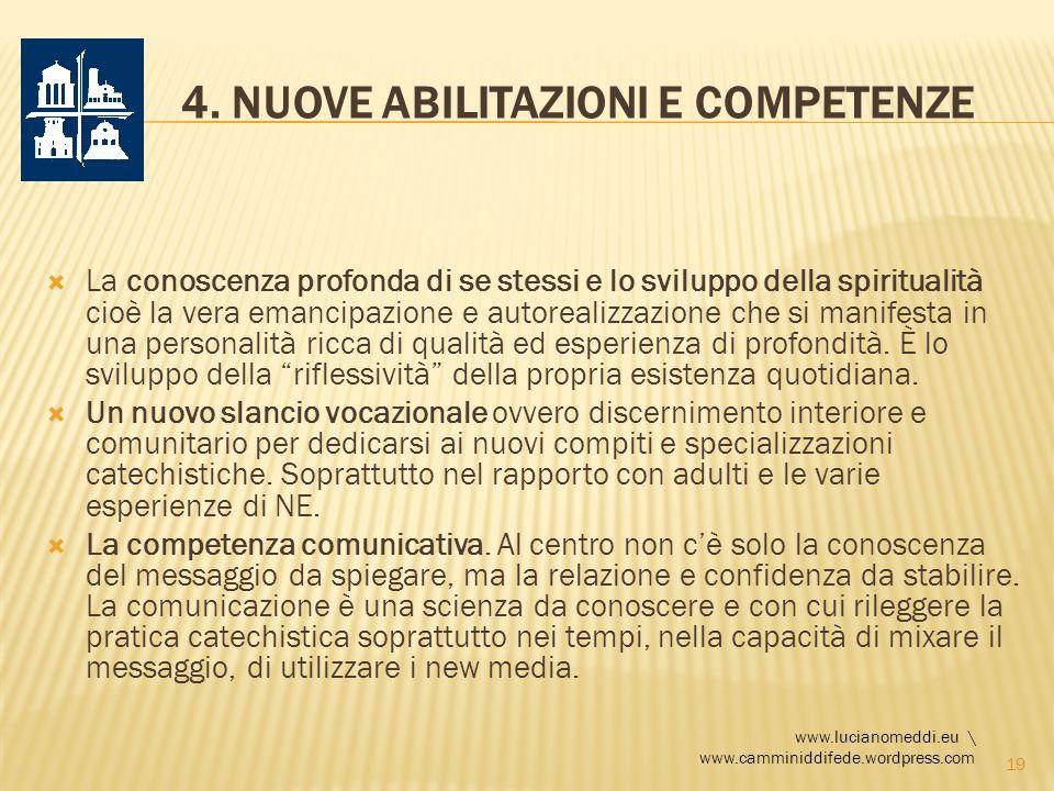 4. NUOVE ABILITAZIONI E COMPETENZE La conoscenza profonda di se stessi e lo sviluppo della spiritualità cioè la vera emancipazione e autorealizzazione