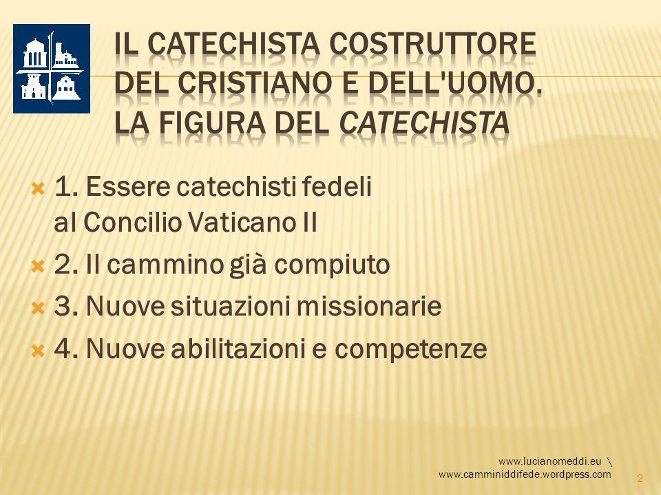1. Essere catechisti fedeli al Concilio Vaticano II 2. Il cammino già compiuto 3. Nuove situazioni missionarie 4. Nuove abilitazioni e competenze www.