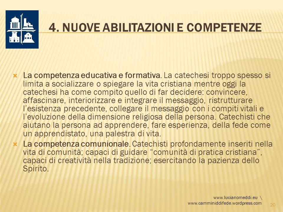 4. NUOVE ABILITAZIONI E COMPETENZE La competenza educativa e formativa. La catechesi troppo spesso si limita a socializzare o spiegare la vita cristia