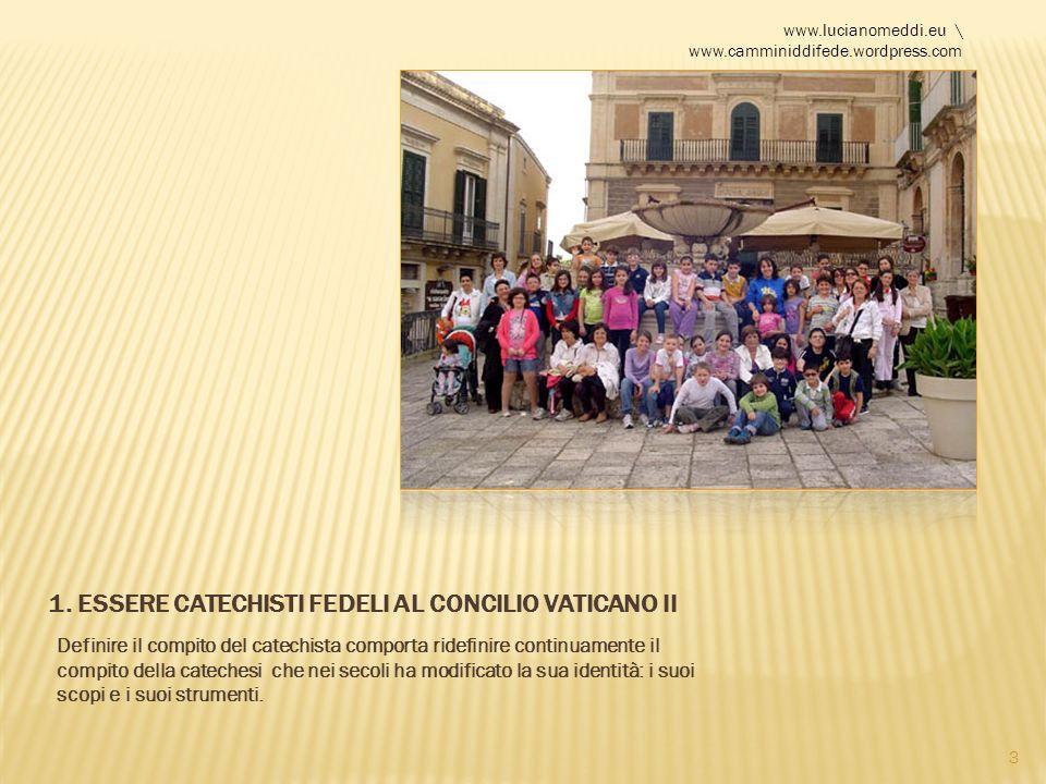3 1. ESSERE CATECHISTI FEDELI AL CONCILIO VATICANO II Definire il compito del catechista comporta ridefinire continuamente il compito della catechesi