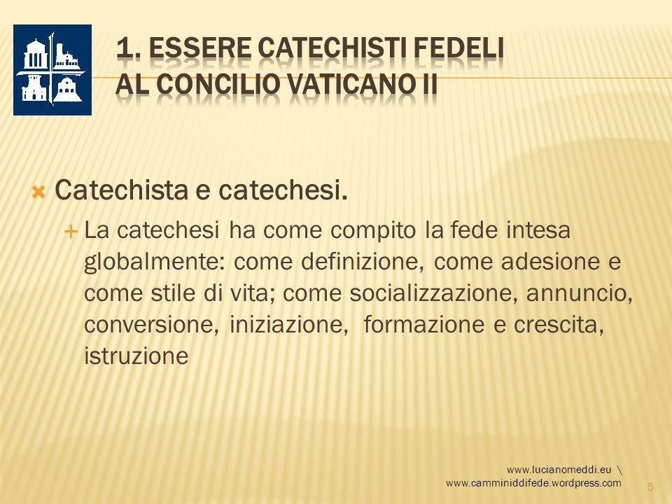 Catechista e catechesi. La catechesi ha come compito la fede intesa globalmente: come definizione, come adesione e come stile di vita; come socializza
