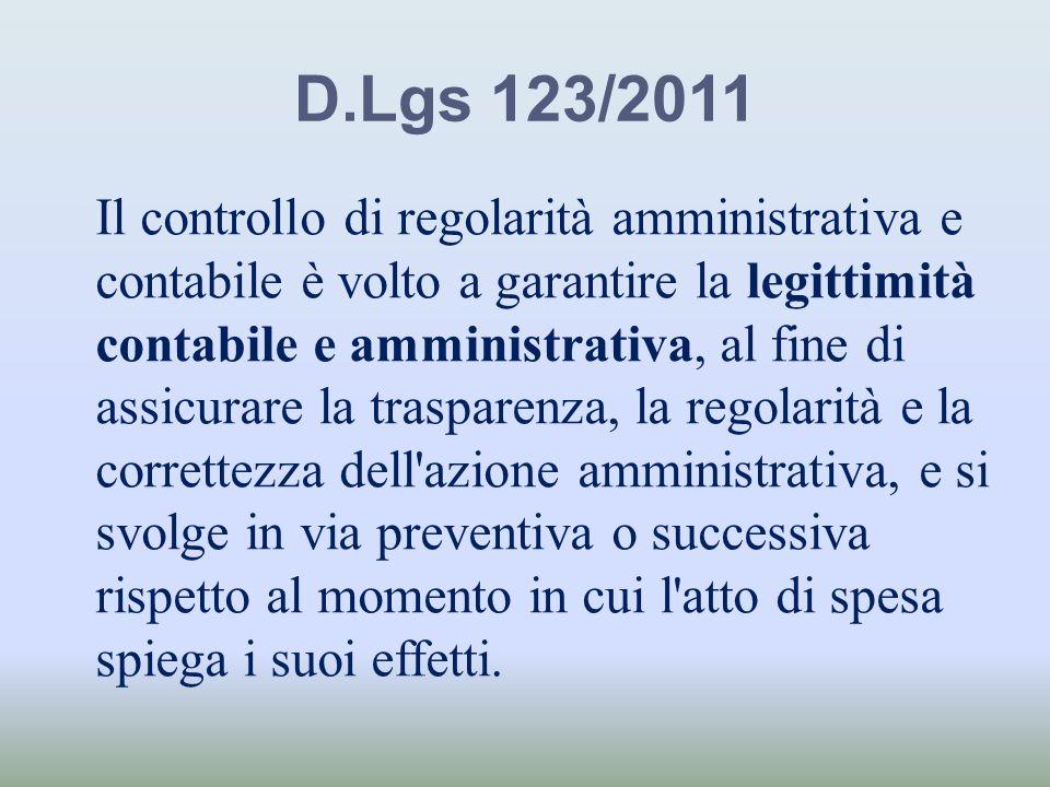 D.Lgs 123/2011 Il controllo di regolarità amministrativa e contabile è volto a garantire la legittimità contabile e amministrativa, al fine di assicur