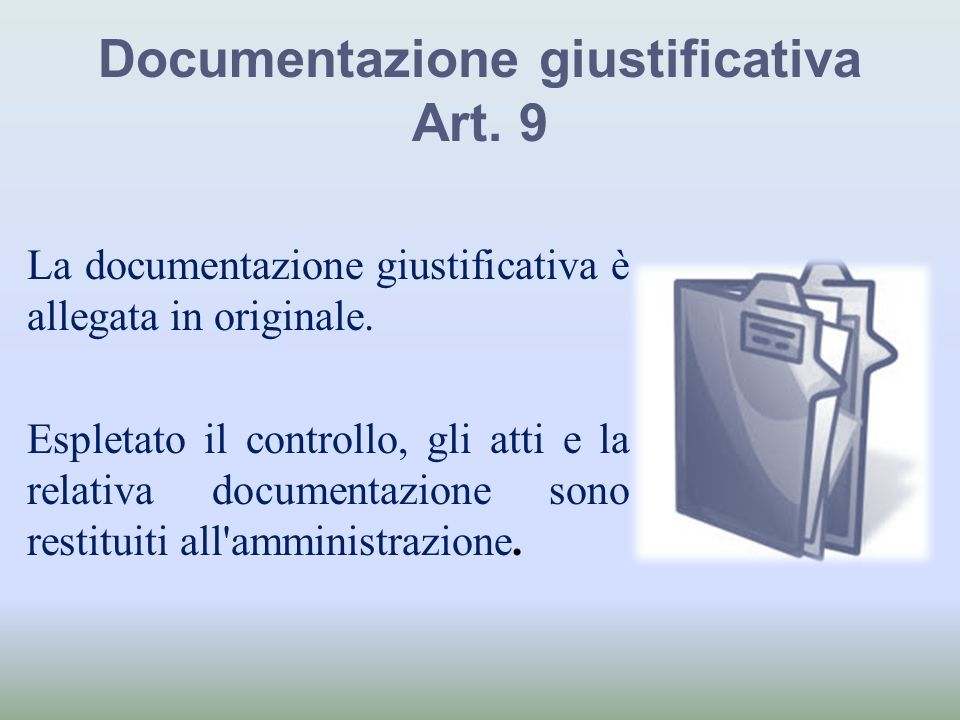 Documentazione giustificativa Art. 9 La documentazione giustificativa è allegata in originale. Espletato il controllo, gli atti e la relativa document