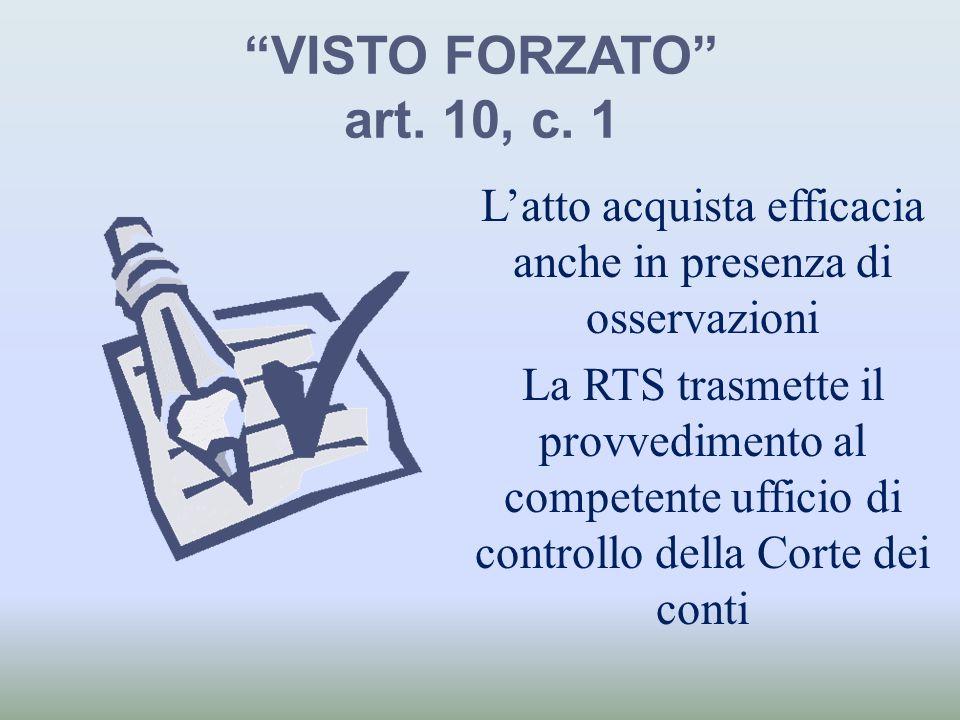 VISTO FORZATO art. 10, c. 1 Latto acquista efficacia anche in presenza di osservazioni La RTS trasmette il provvedimento al competente ufficio di cont