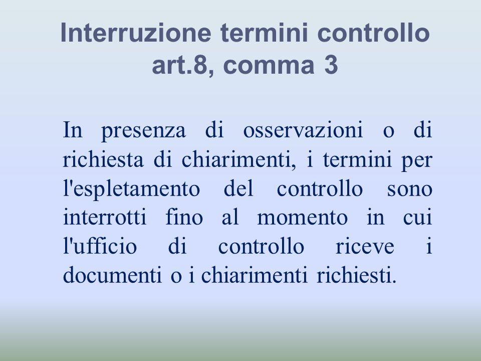 Interruzione termini controllo art.8, comma 3 In presenza di osservazioni o di richiesta di chiarimenti, i termini per l'espletamento del controllo so