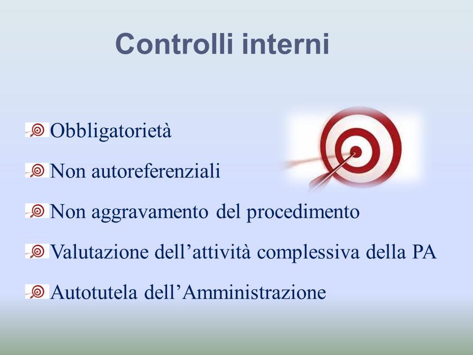 Controlli interni Obbligatorietà Non autoreferenziali Non aggravamento del procedimento Valutazione dellattività complessiva della PA Autotutela dellA