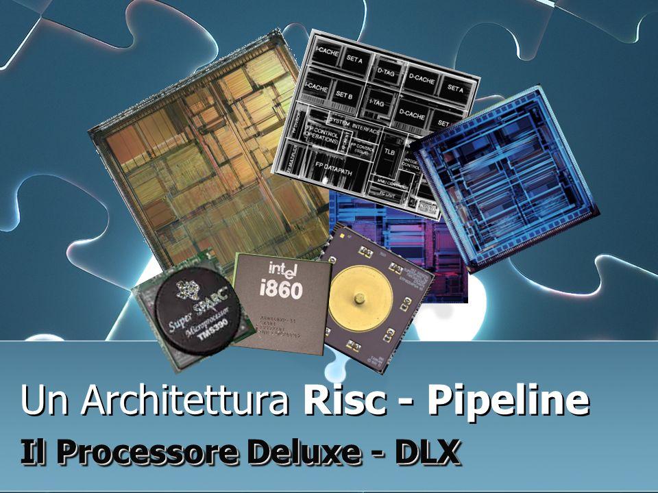 Un Architettura Risc - Pipeline Il Processore Deluxe - DLX Un Architettura Risc - Pipeline Il Processore Deluxe - DLX