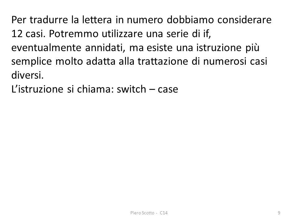 Piero Scotto - C149 Per tradurre la lettera in numero dobbiamo considerare 12 casi. Potremmo utilizzare una serie di if, eventualmente annidati, ma es