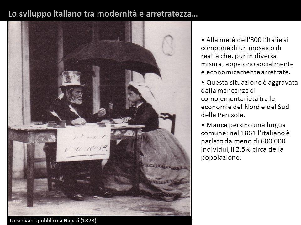 Lo scrivano pubblico a Napoli (1873) Alla metà dell'800 lItalia si compone di un mosaico di realtà che, pur in diversa misura, appaiono socialmente e