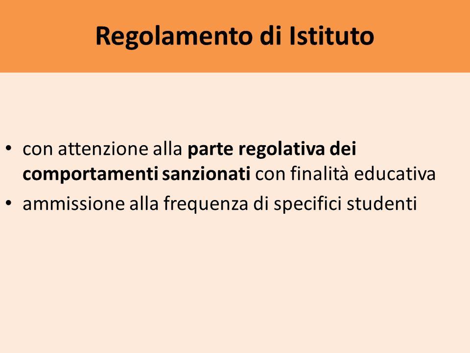 Regolamento di Istituto con attenzione alla parte regolativa dei comportamenti sanzionati con finalità educativa ammissione alla frequenza di specifici studenti