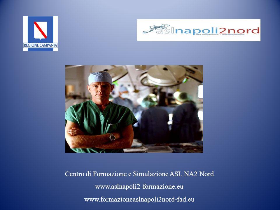 Centro di Formazione e Simulazione ASL NA2 Nord www.aslnapoli2-formazione.eu www.formazioneaslnapoli2nord-fad.eu