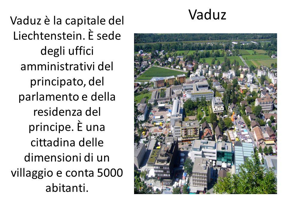 Vaduz Vaduz è la capitale del Liechtenstein. È sede degli uffici amministrativi del principato, del parlamento e della residenza del principe. È una c