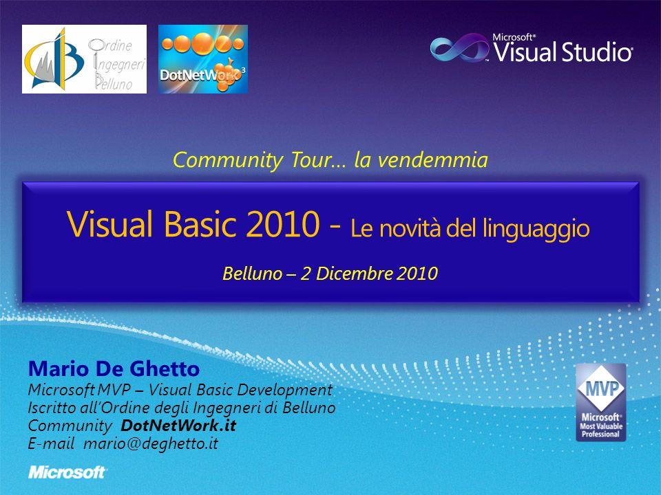 Visual Basic 2010 - Le novità del linguaggio Community Tour… la vendemmia Belluno – 2 Dicembre 2010 Mario De Ghetto Microsoft MVP – Visual Basic Devel
