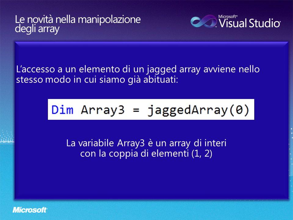 Laccesso a un elemento di un jagged array avviene nello stesso modo in cui siamo già abituati: La variabile Array3 è un array di interi con la coppia