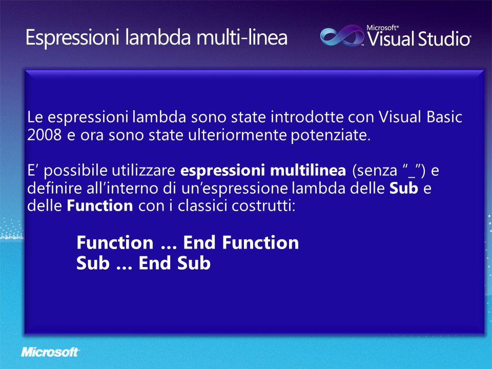 Le espressioni lambda sono state introdotte con Visual Basic 2008 e ora sono state ulteriormente potenziate. E possibile utilizzare espressioni multil