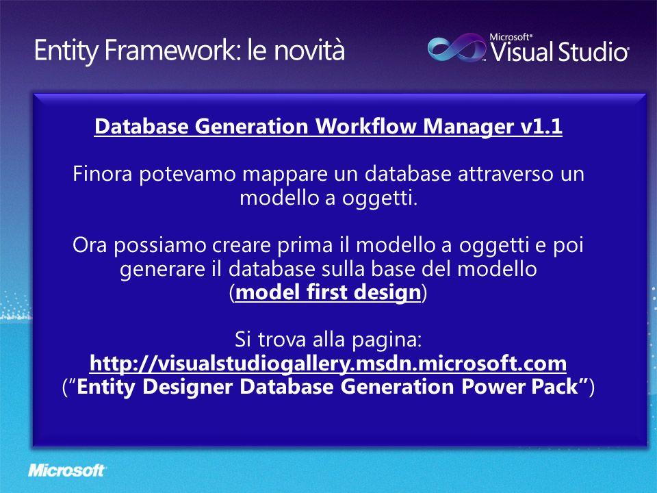 Database Generation Workflow Manager v1.1 Finora potevamo mappare un database attraverso un modello a oggetti. Ora possiamo creare prima il modello a
