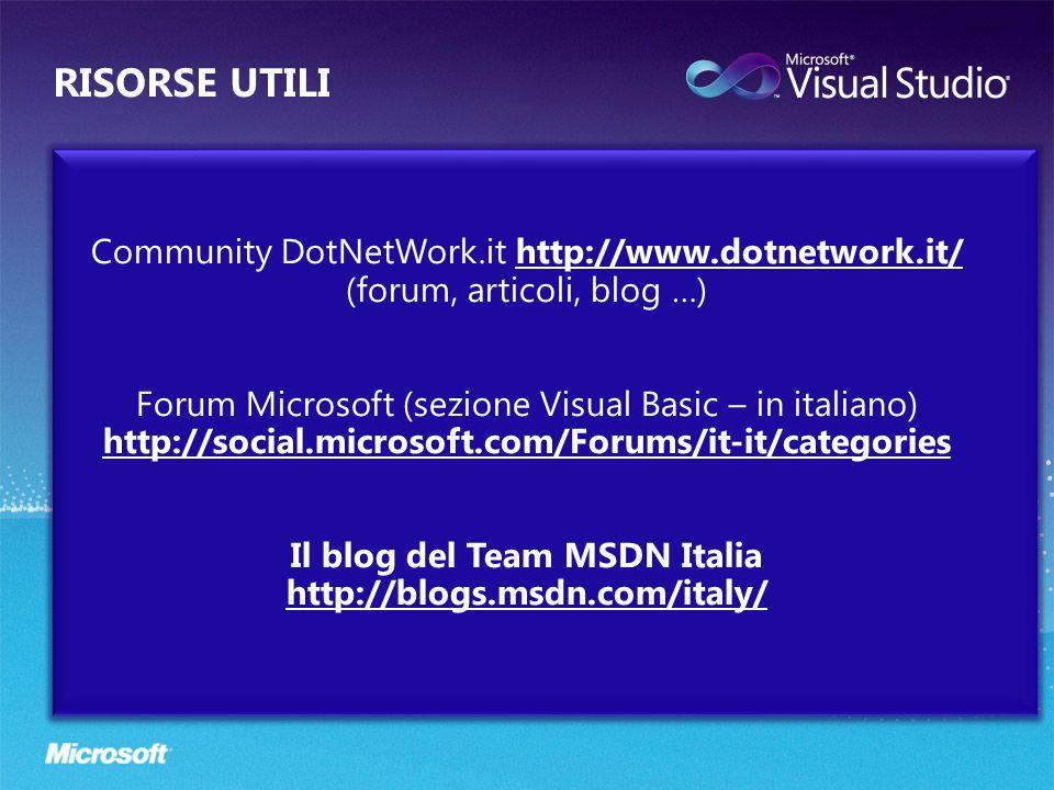 Community DotNetWork.it http://www.dotnetwork.it/ (forum, articoli, blog …) Forum Microsoft (sezione Visual Basic – in italiano) http://social.microso