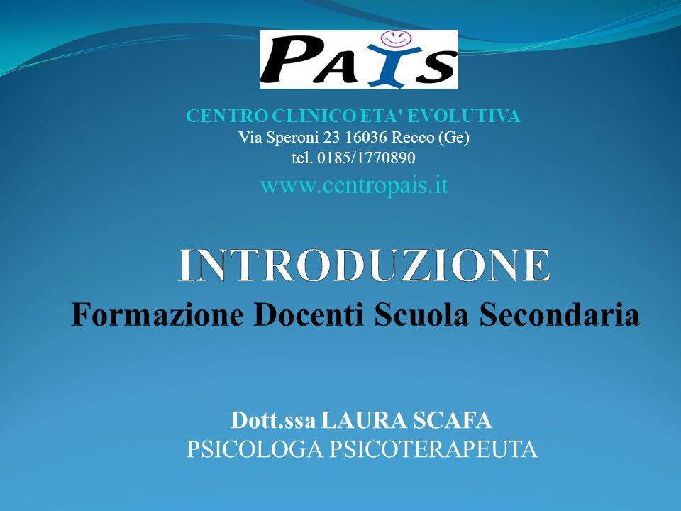 Dott.ssa LAURA SCAFA PSICOLOGA PSICOTERAPEUTA CENTRO CLINICO ETA' EVOLUTIVA Via Speroni 23 16036 Recco (Ge) tel. 0185/1770890 www.centropais.it
