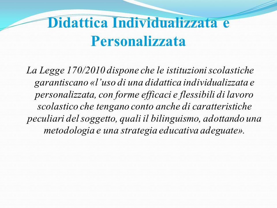 Didattica Individualizzata e Personalizzata La Legge 170/2010 dispone che le istituzioni scolastiche garantiscano «luso di una didattica individualizz