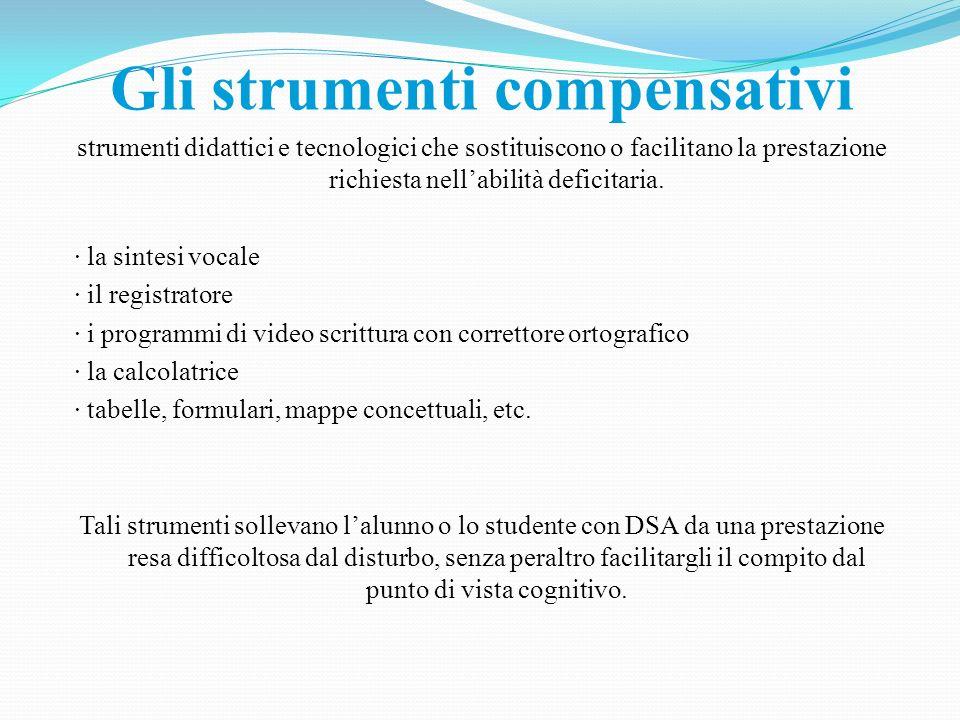 Gli strumenti compensativi strumenti didattici e tecnologici che sostituiscono o facilitano la prestazione richiesta nellabilità deficitaria. · la sin