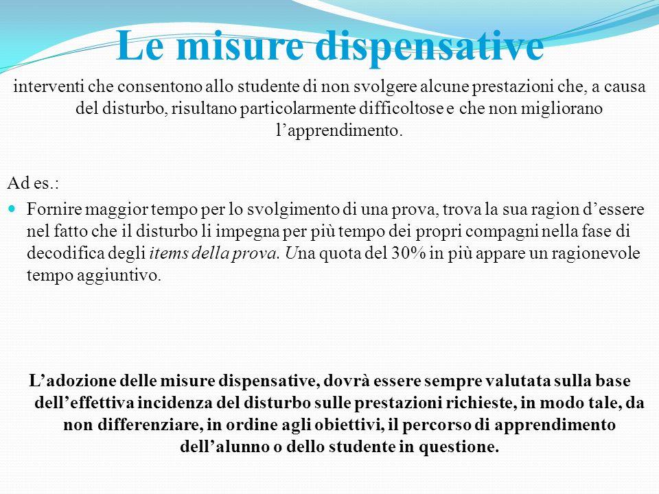 Le misure dispensative interventi che consentono allo studente di non svolgere alcune prestazioni che, a causa del disturbo, risultano particolarmente