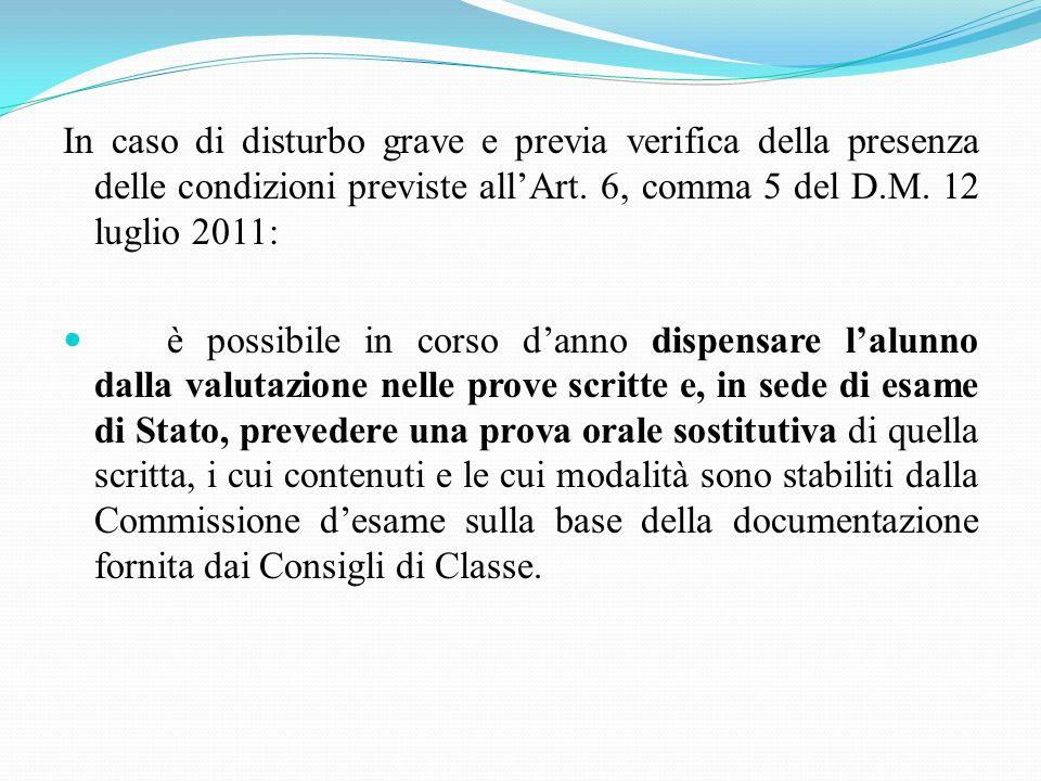 In caso di disturbo grave e previa verifica della presenza delle condizioni previste allArt. 6, comma 5 del D.M. 12 luglio 2011: è possibile in corso
