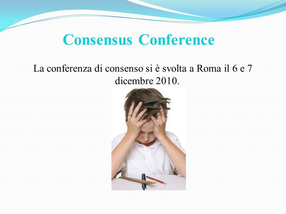 Consensus Conference La conferenza di consenso si è svolta a Roma il 6 e 7 dicembre 2010.
