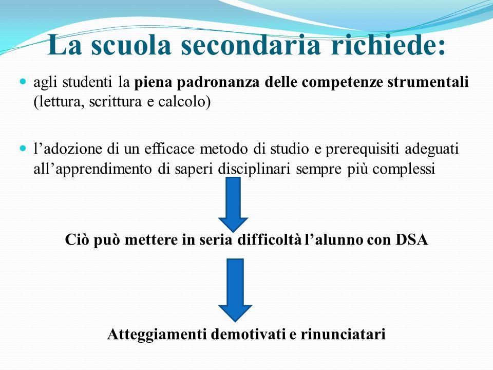 La scuola secondaria richiede: agli studenti la piena padronanza delle competenze strumentali (lettura, scrittura e calcolo) ladozione di un efficace