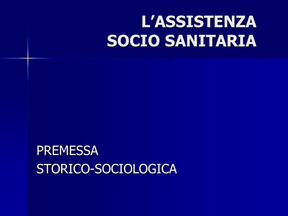 LASSISTENZA SOCIO SANITARIA PREMESSASTORICO-SOCIOLOGICA