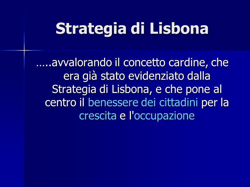 Strategia di Lisbona …..avvalorando il concetto cardine, che era già stato evidenziato dalla Strategia di Lisbona, e che pone al centro il benessere d