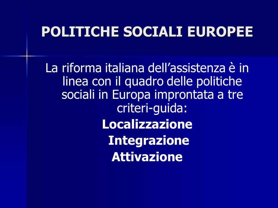 POLITICHE SOCIALI EUROPEE La riforma italiana dellassistenza è in linea con il quadro delle politiche sociali in Europa improntata a tre criteri-guida