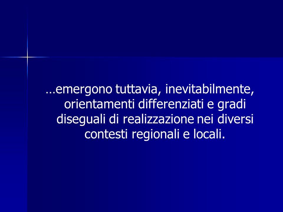 …emergono tuttavia, inevitabilmente, orientamenti differenziati e gradi diseguali di realizzazione nei diversi contesti regionali e locali.