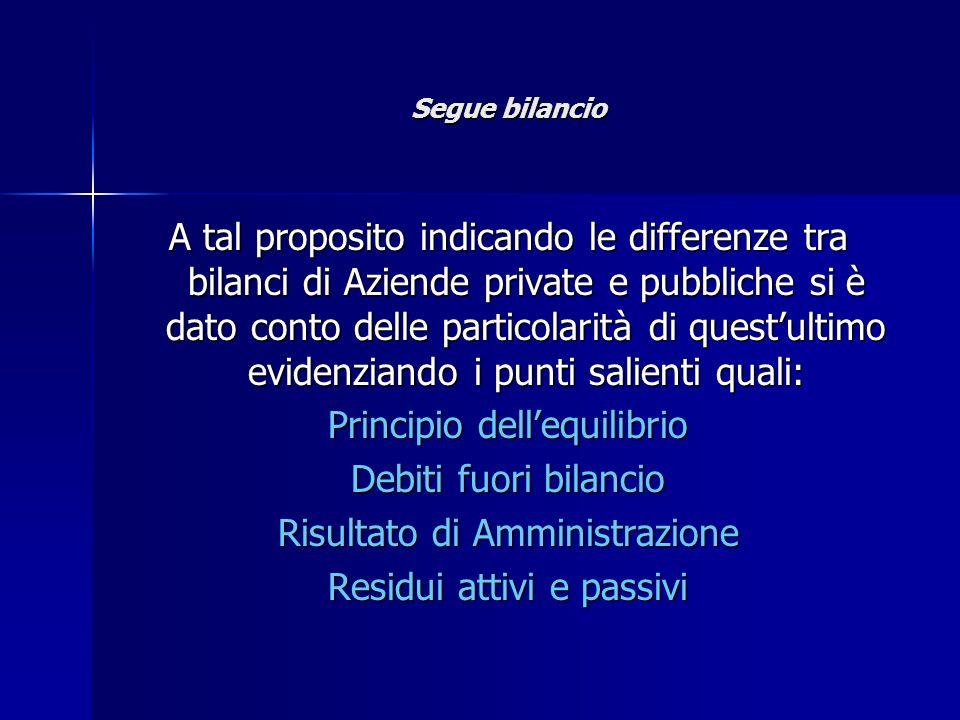 Segue bilancio A tal proposito indicando le differenze tra bilanci di Aziende private e pubbliche si è dato conto delle particolarità di questultimo e