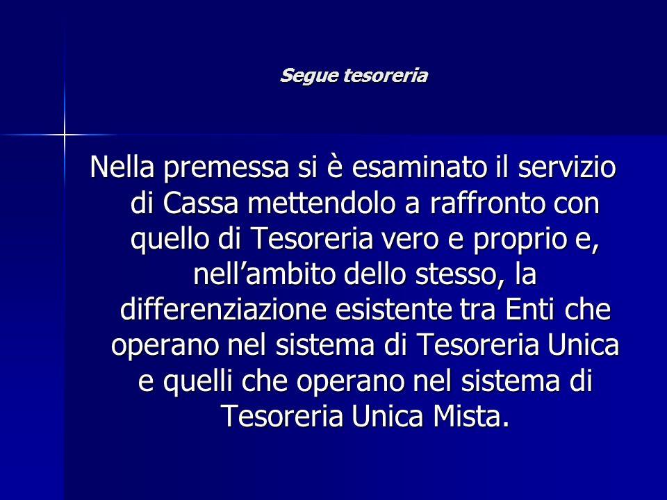 Segue tesoreria Nella premessa si è esaminato il servizio di Cassa mettendolo a raffronto con quello di Tesoreria vero e proprio e, nellambito dello s