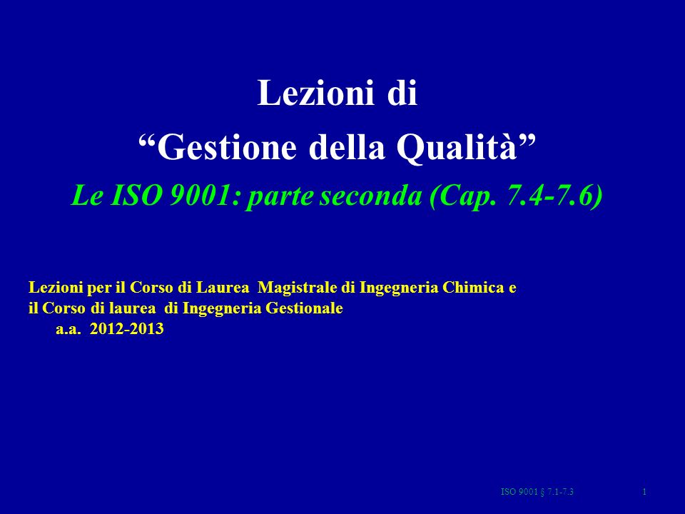 ISO 9001 § 7.4-7.642 ISPEZIONE PER CAMPIONAMENTO Il numero dei campioni del lotto da esaminare dipende: dal livello di qualità accettabile (LQA) dalladozione di sistemi in grado di dare un adeguato livello di confidenza della conformità del prodotto ai requisiti specificati (livello di qualificazione del fornitore)