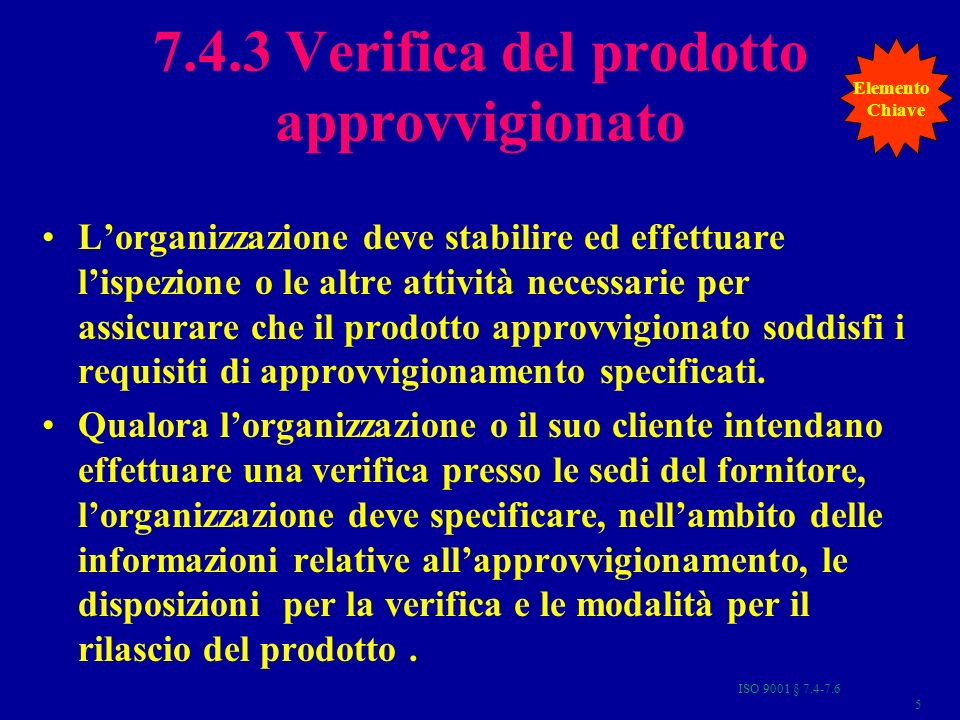 ISO 9001 § 7.4-7.636 ISPEZIONE PRESSO LO STABILIMENTO DEL FORNITORE Il prodotto è vitale per motivi di sicurezza, di affidabilità, di costi,di tempi…..