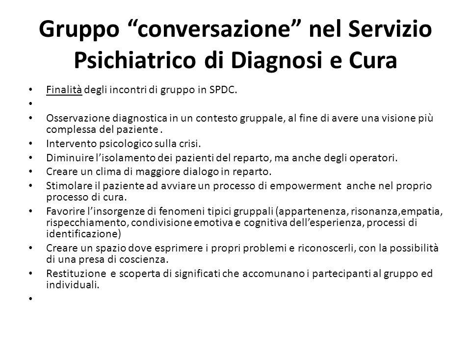 Gruppo conversazione nel Servizio Psichiatrico di Diagnosi e Cura Finalità degli incontri di gruppo in SPDC. Osservazione diagnostica in un contesto g
