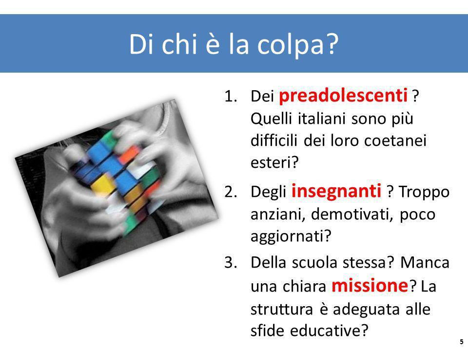 Di chi è la colpa? 1.Dei preadolescenti ? Quelli italiani sono più difficili dei loro coetanei esteri? 2.Degli insegnanti ? Troppo anziani, demotivati
