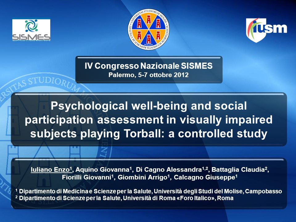 Psychological well-being and social participation assessment in visually impaired subjects playing Torball: a controlled study Iuliano Enzo 1, Aquino
