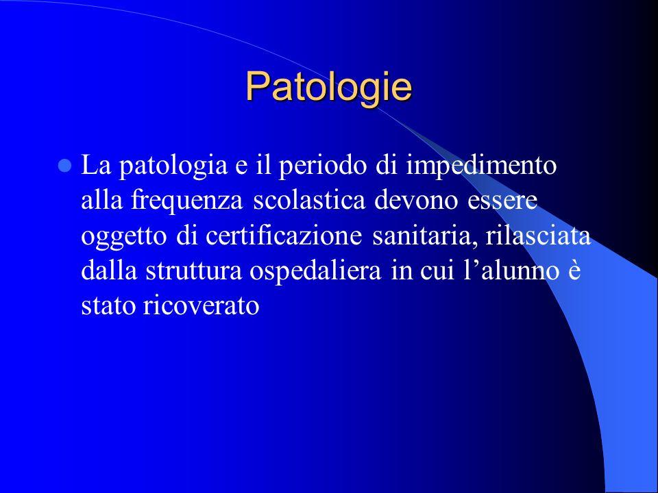 Patologie La patologia e il periodo di impedimento alla frequenza scolastica devono essere oggetto di certificazione sanitaria, rilasciata dalla strut