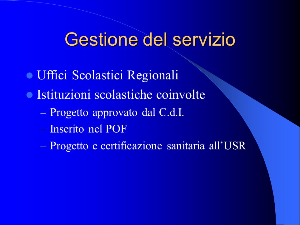 Gestione del servizio Uffici Scolastici Regionali Istituzioni scolastiche coinvolte – Progetto approvato dal C.d.I. – Inserito nel POF – Progetto e ce