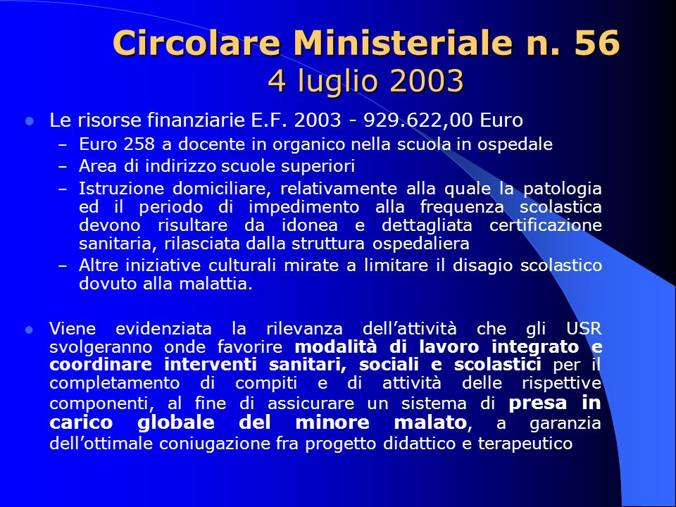 Circolare Ministeriale n. 56 4 luglio 2003 Le risorse finanziarie E.F. 2003 - 929.622,00 Euro – Euro 258 a docente in organico nella scuola in ospedal