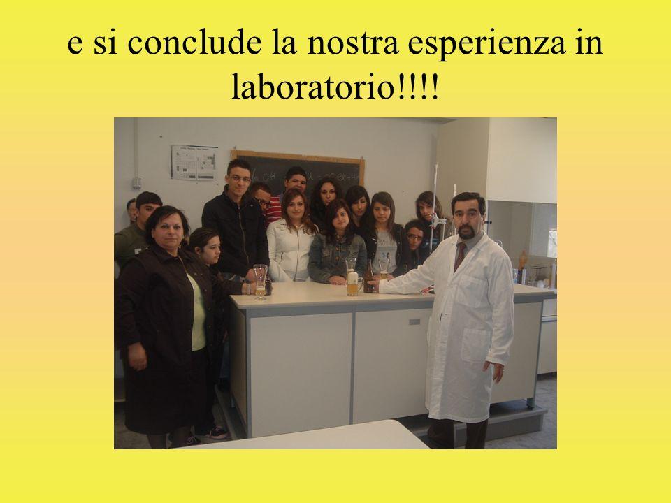e si conclude la nostra esperienza in laboratorio!!!!