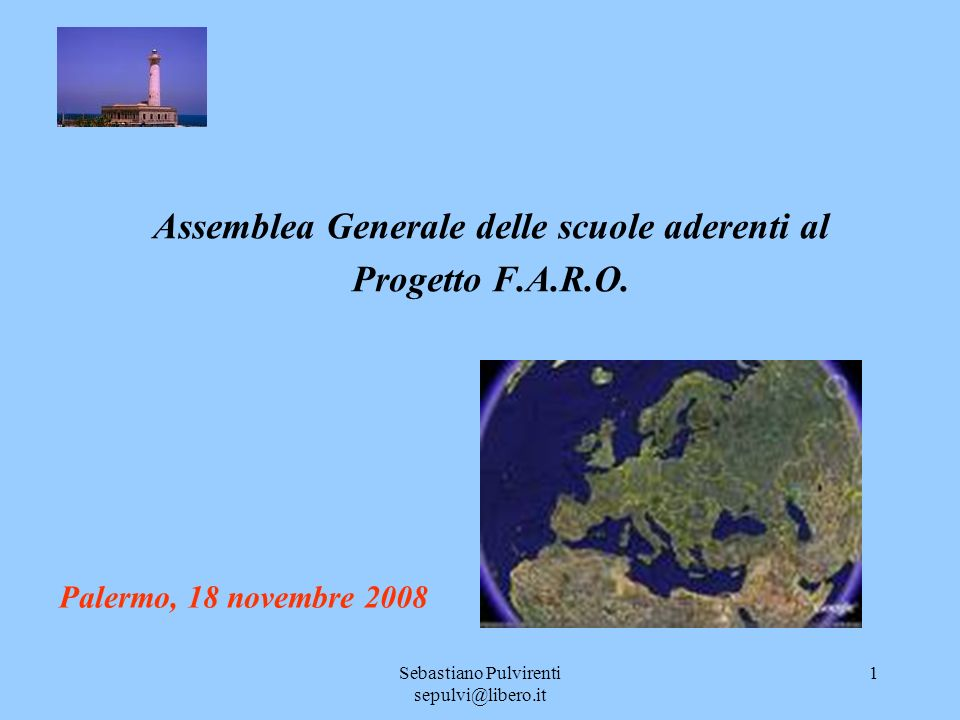Sebastiano Pulvirenti sepulvi@libero.it 1 Assemblea Generale delle scuole aderenti al Progetto F.A.R.O.