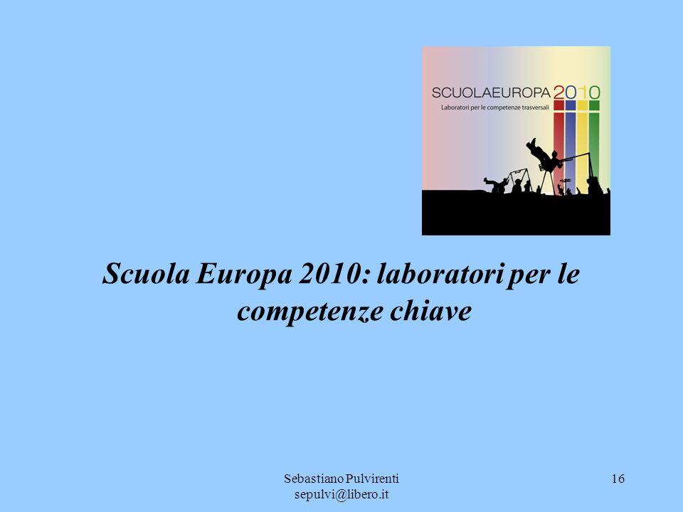 Sebastiano Pulvirenti sepulvi@libero.it 16 Scuola Europa 2010: laboratori per le competenze chiave